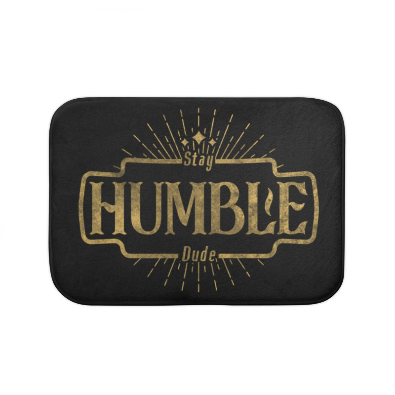 Stay HUMBLE Dude Home Bath Mat by RLLBCK Clothing Co.