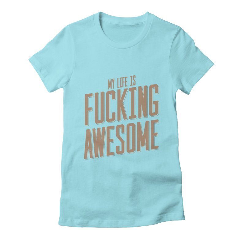 My Life is Fucking Awesome Women's Fitted T-Shirt by RLLBCK Clothing Co.