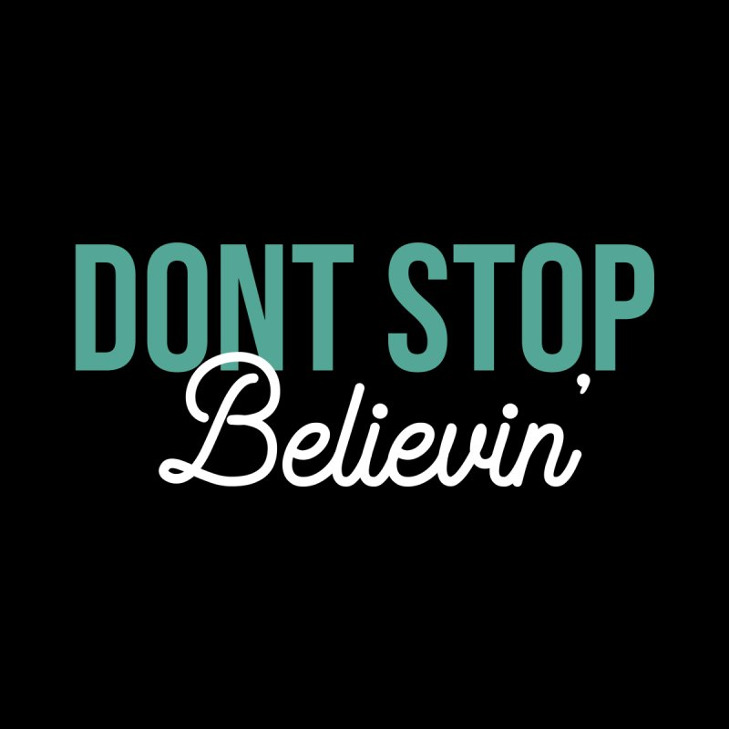 Dont Stop Believin' by RLLBCK Clothing Co.