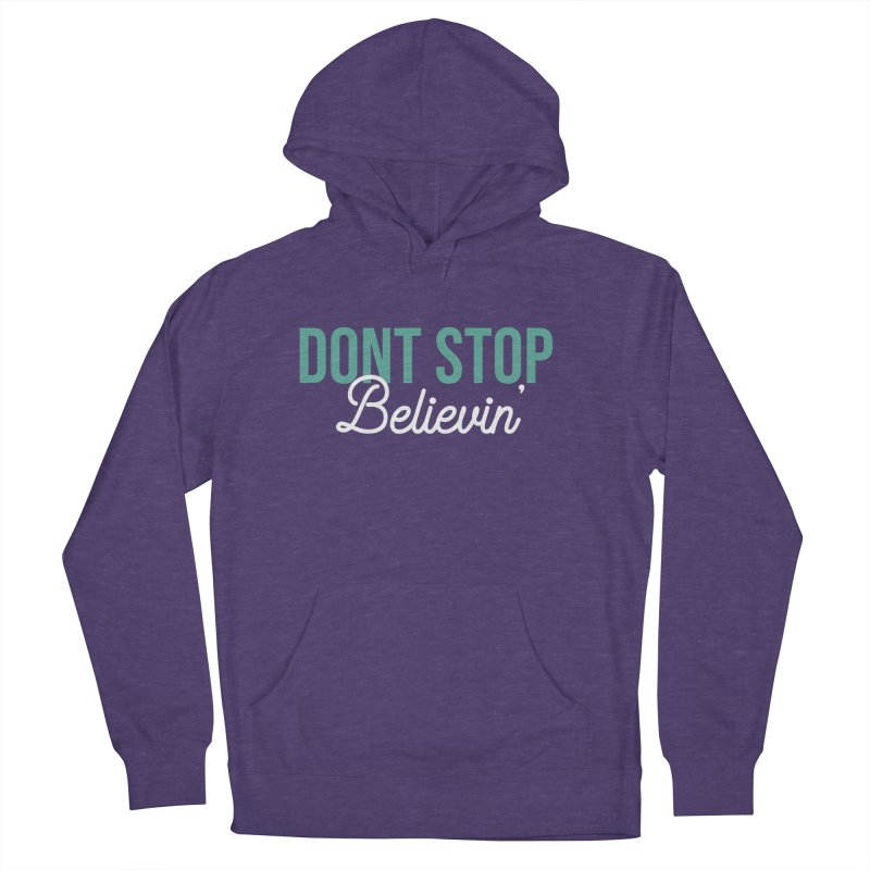 Dont Stop Believin' Men's French Terry Pullover Hoody by RLLBCK Clothing Co.