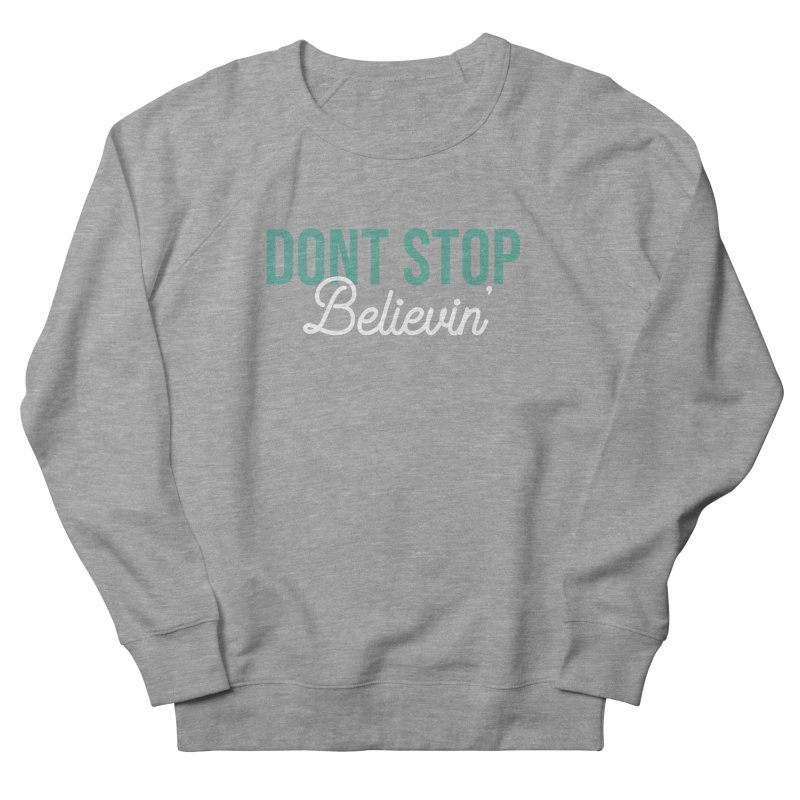 Dont Stop Believin' Women's French Terry Sweatshirt by RLLBCK Clothing Co.