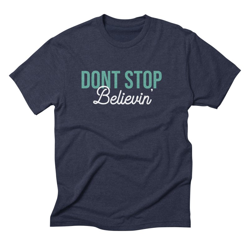 Dont Stop Believin' Men's Triblend T-Shirt by RLLBCK Clothing Co.