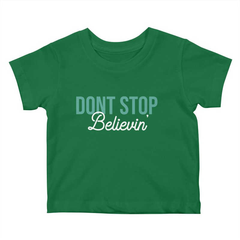 Dont Stop Believin' Kids Baby T-Shirt by RLLBCK Clothing Co.
