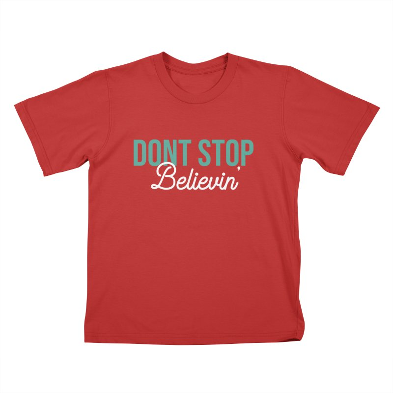 Dont Stop Believin' Kids T-Shirt by RLLBCK Clothing Co.