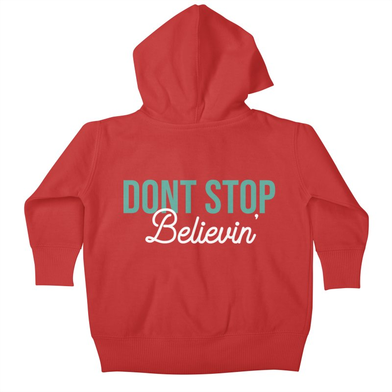 Dont Stop Believin' Kids Baby Zip-Up Hoody by RLLBCK Clothing Co.