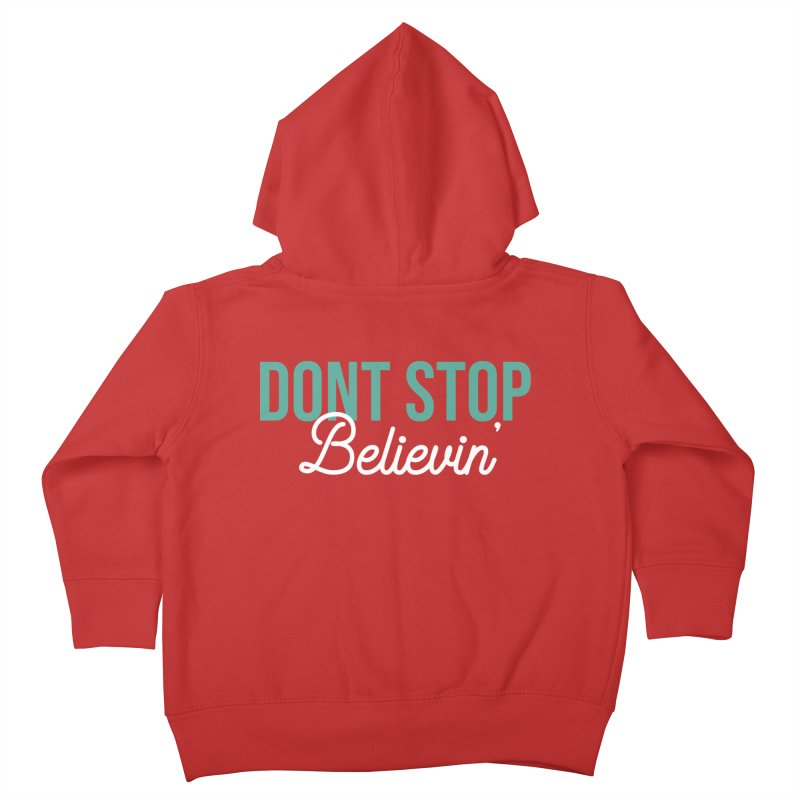 Dont Stop Believin' Kids Toddler Zip-Up Hoody by RLLBCK Clothing Co.