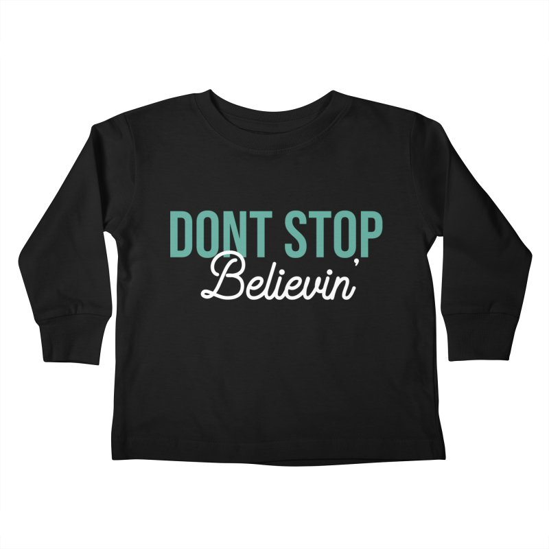 Dont Stop Believin' Kids Toddler Longsleeve T-Shirt by RLLBCK Clothing Co.
