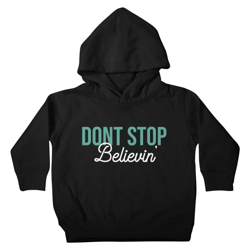 Dont Stop Believin' Kids Toddler Pullover Hoody by RLLBCK Clothing Co.