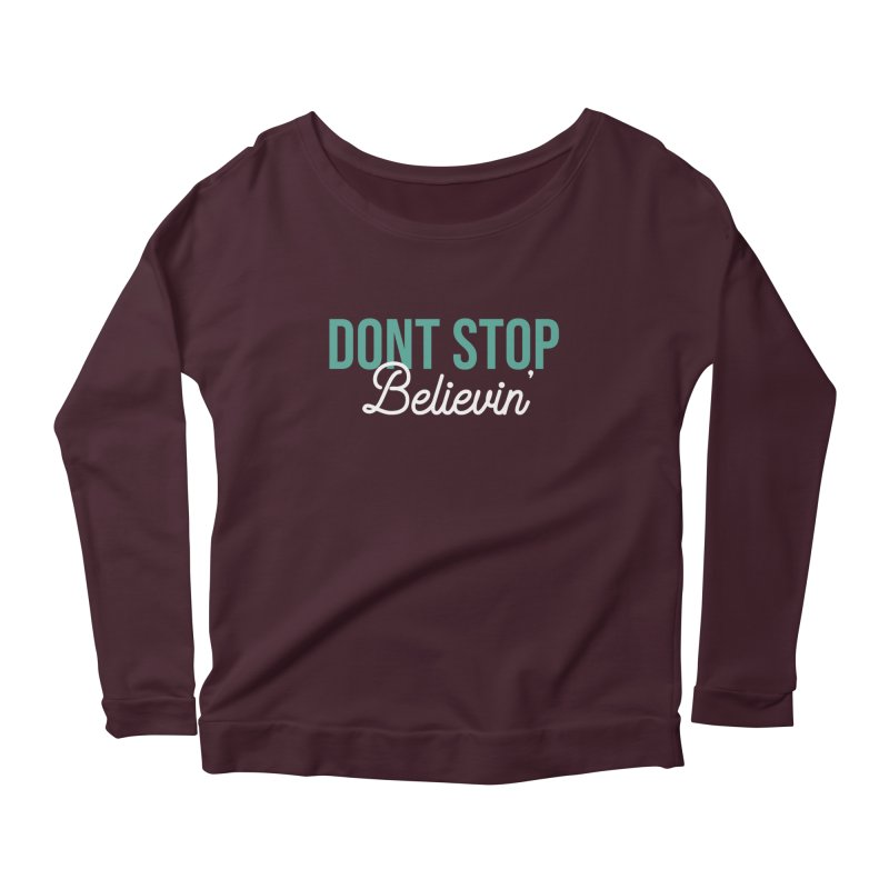 Dont Stop Believin' Women's Scoop Neck Longsleeve T-Shirt by RLLBCK Clothing Co.
