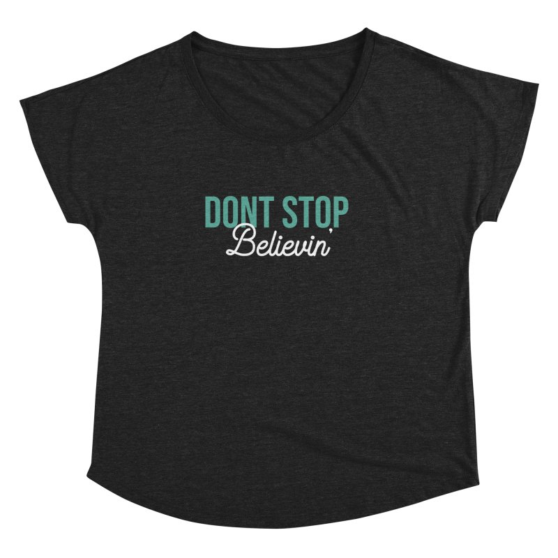 Dont Stop Believin' Women's Dolman Scoop Neck by RLLBCK Clothing Co.