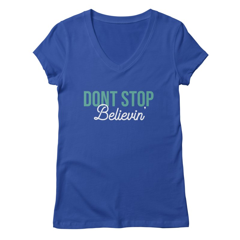 Dont Stop Believin' Women's Regular V-Neck by RLLBCK Clothing Co.