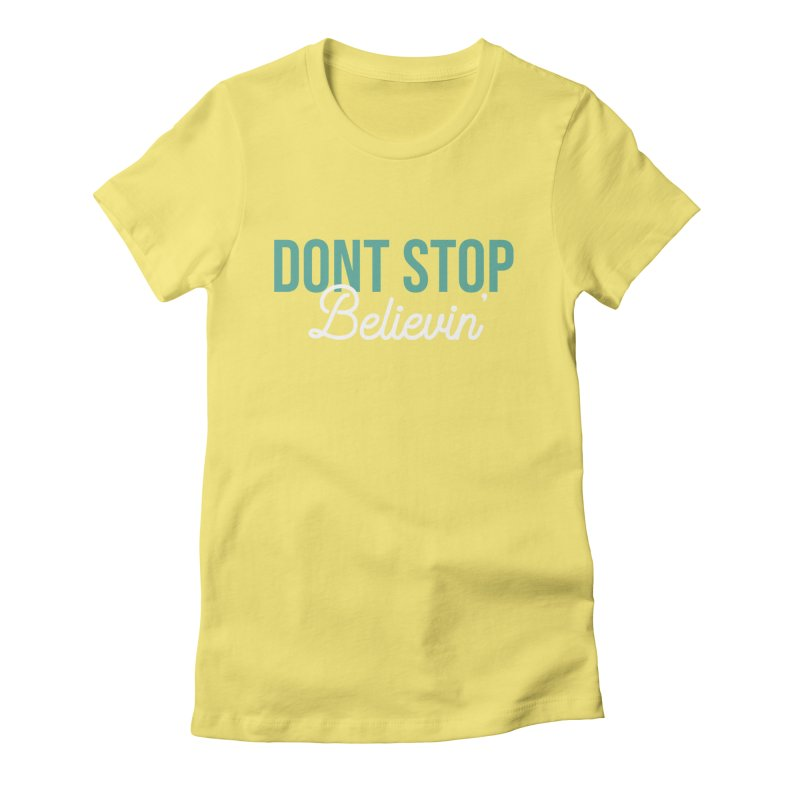 Dont Stop Believin' Women's Fitted T-Shirt by RLLBCK Clothing Co.