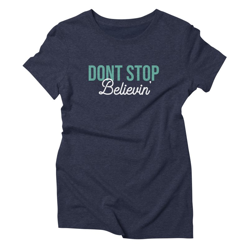 Dont Stop Believin' Women's Triblend T-Shirt by RLLBCK Clothing Co.