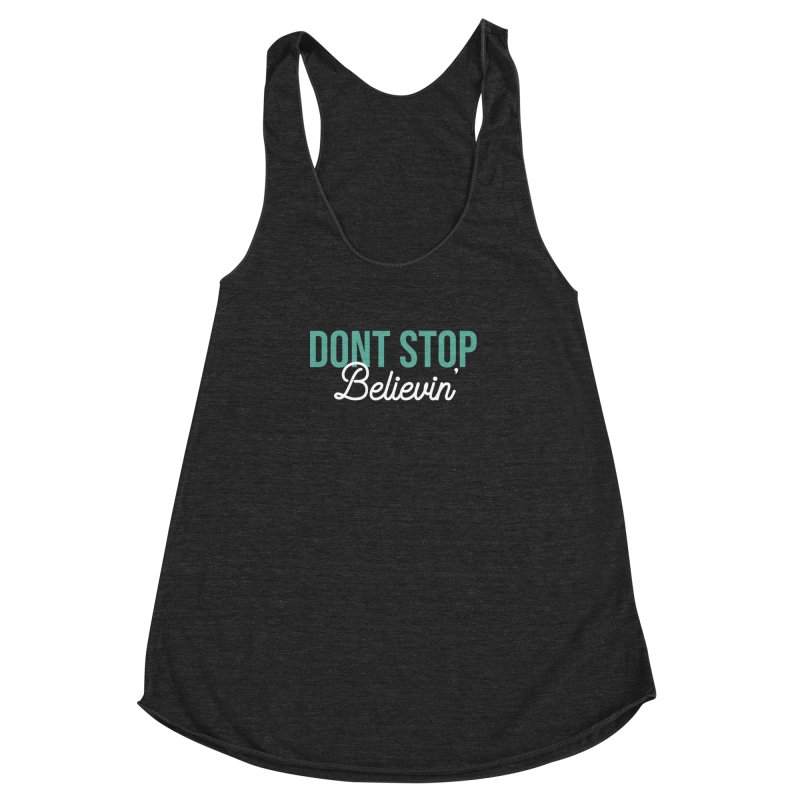Dont Stop Believin' Women's Racerback Triblend Tank by RLLBCK Clothing Co.