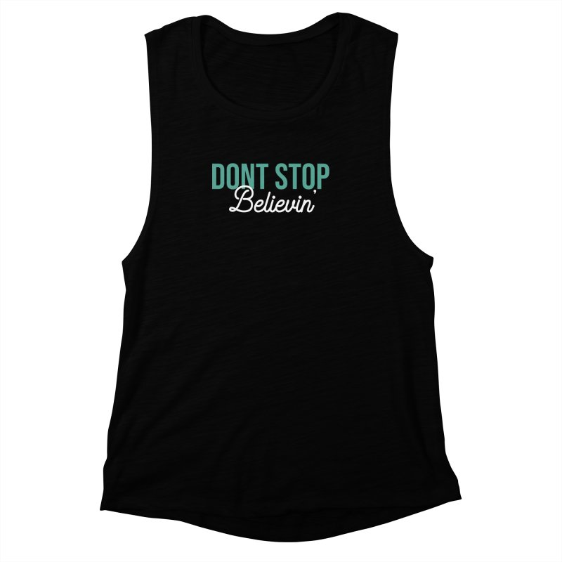 Dont Stop Believin' Women's Muscle Tank by RLLBCK Clothing Co.