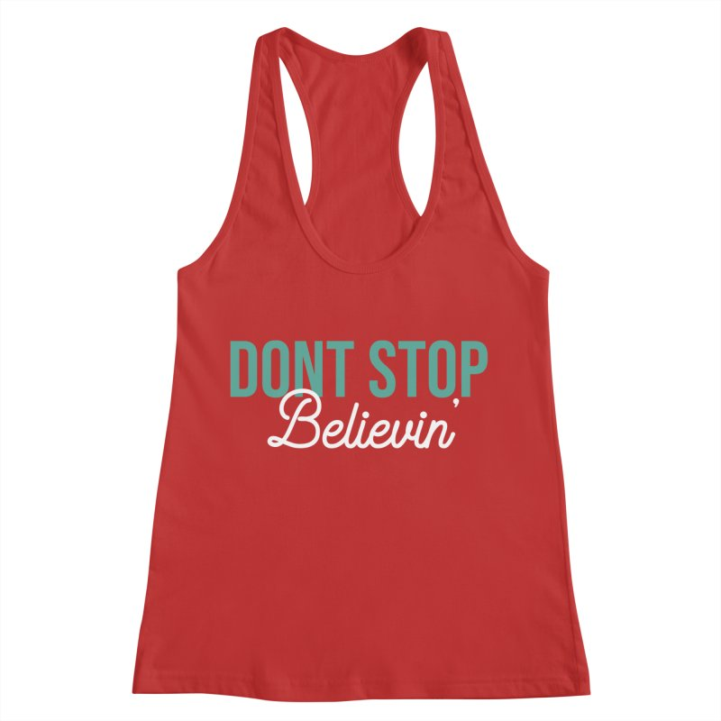 Dont Stop Believin' Women's Racerback Tank by RLLBCK Clothing Co.