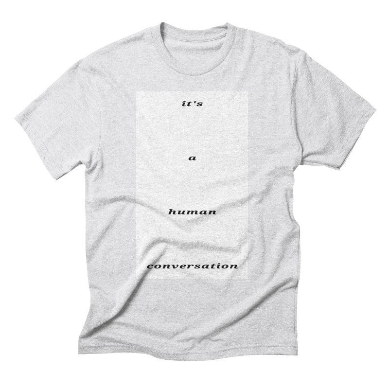 Human Conversation Men's T-Shirt by RNF's Artist Shop