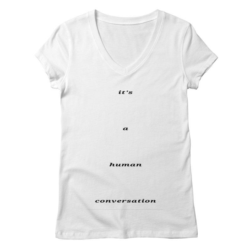 Human Conversation Women's V-Neck by RNF's Artist Shop