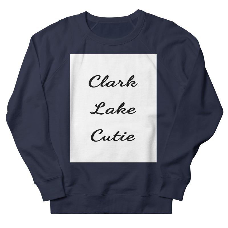 Clark Lake Cutie Script Women's French Terry Sweatshirt by RNF's Artist Shop