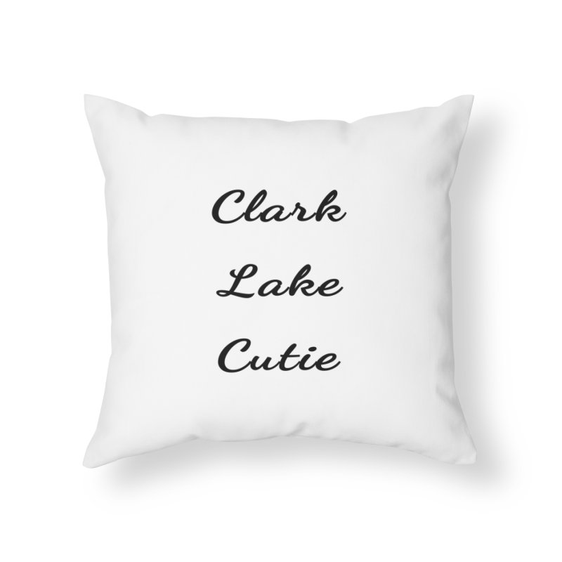 Clark Lake Cutie Script Home Throw Pillow by RNF's Artist Shop