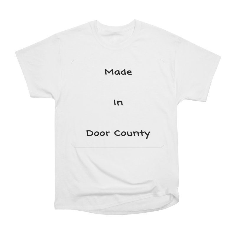 Made in Door County Men's Heavyweight T-Shirt by RNF's Artist Shop