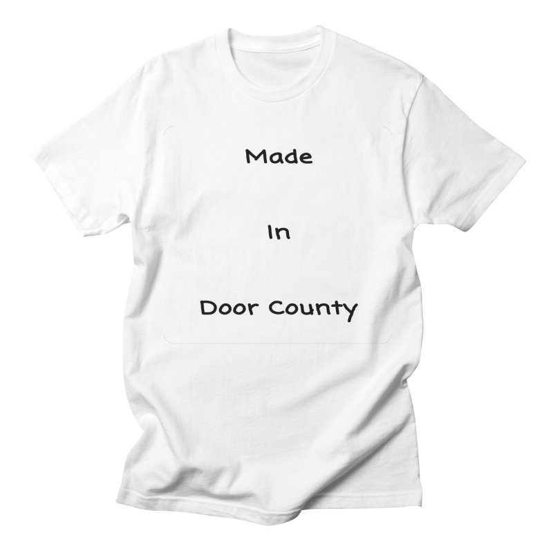 Made in Door County Men's Regular T-Shirt by RNF's Artist Shop