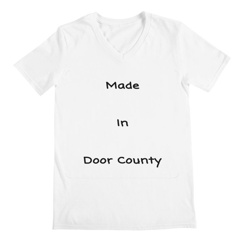 Made in Door County Men's Regular V-Neck by RNF's Artist Shop