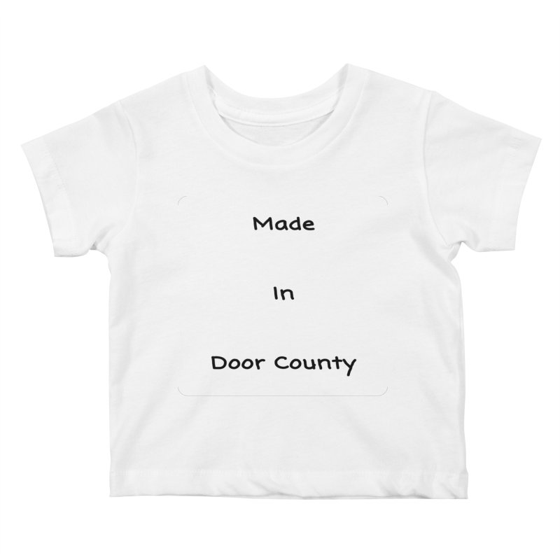 Made in Door County Kids Baby T-Shirt by RNF's Artist Shop