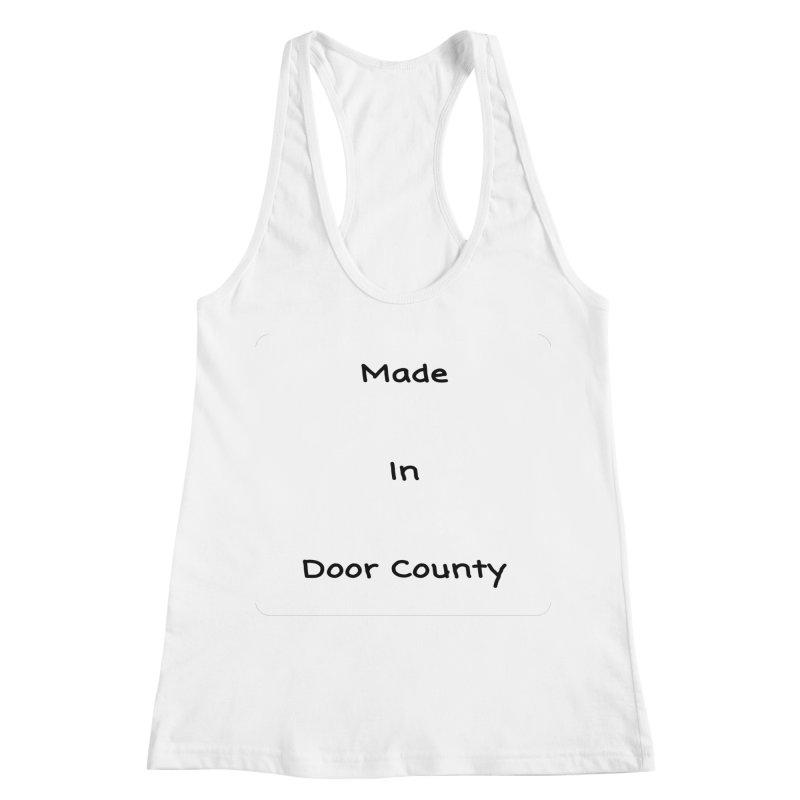 Made in Door County Women's Racerback Tank by RNF's Artist Shop