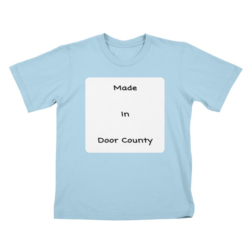 Made in Door County Kids T-Shirt by RNF's Artist Shop