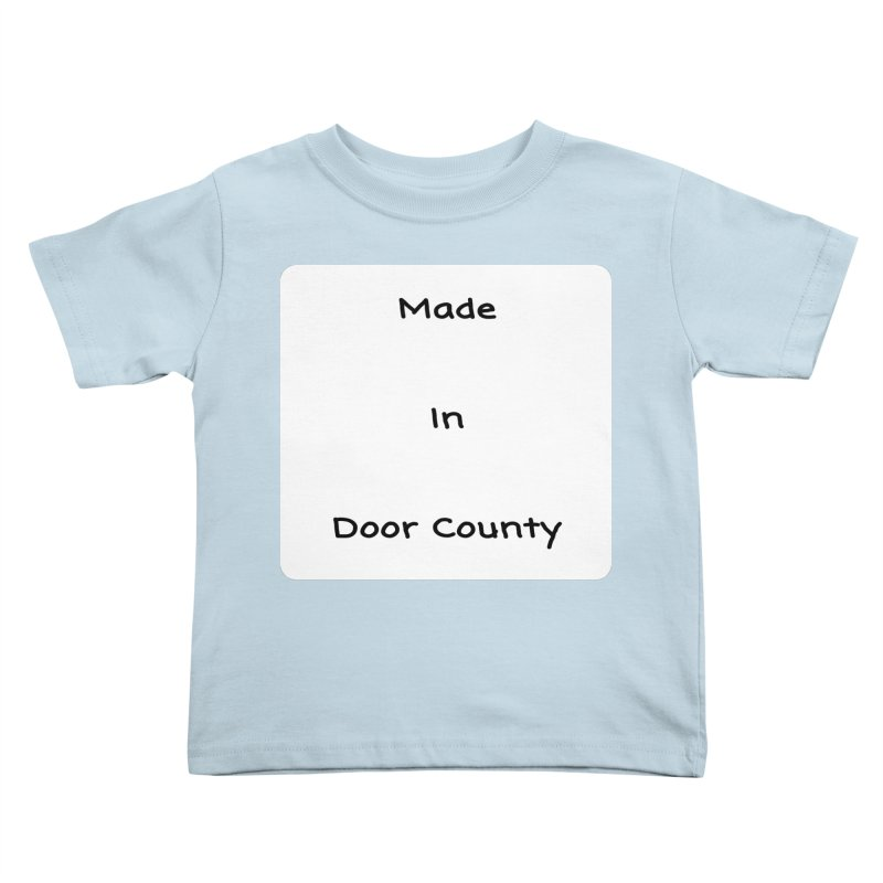Made in Door County Kids Toddler T-Shirt by RNF's Artist Shop