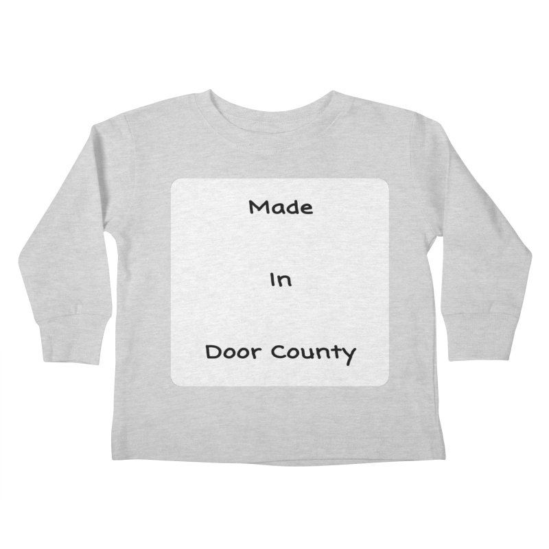 Made in Door County Kids Toddler Longsleeve T-Shirt by RNF's Artist Shop