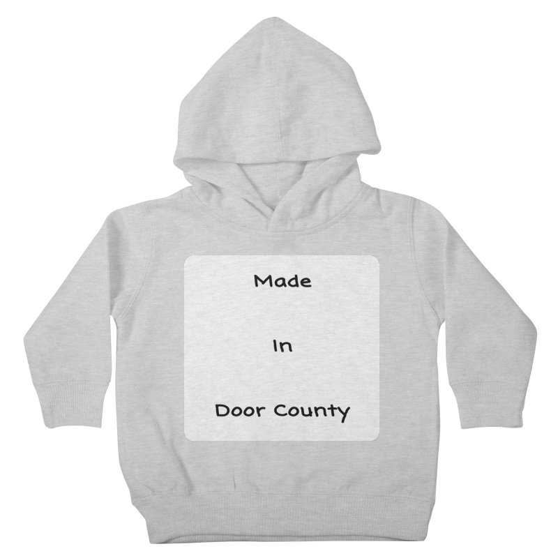 Made in Door County Kids Toddler Pullover Hoody by RNF's Artist Shop