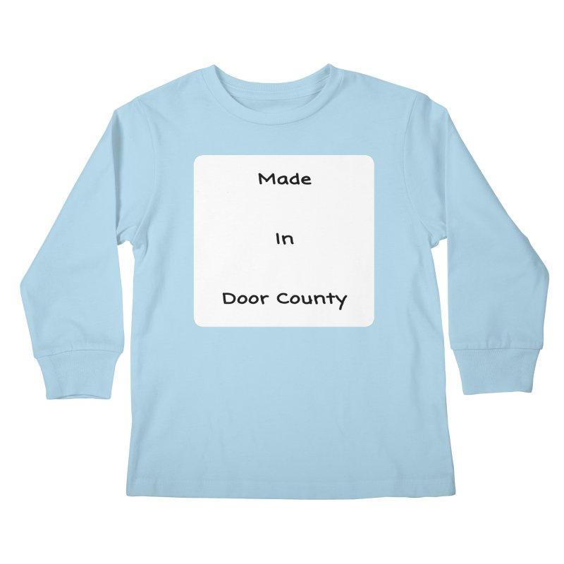 Made in Door County Kids Longsleeve T-Shirt by RNF's Artist Shop
