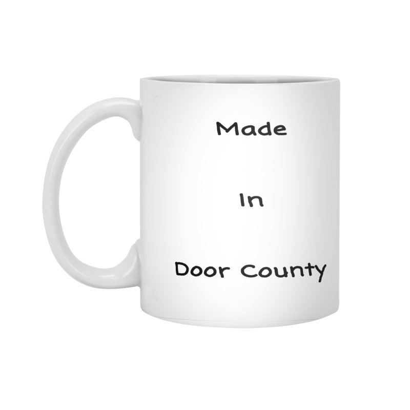 Made in Door County Accessories Standard Mug by RNF's Artist Shop