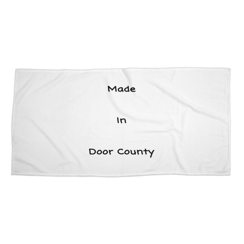 Made in Door County Accessories Beach Towel by RNF's Artist Shop