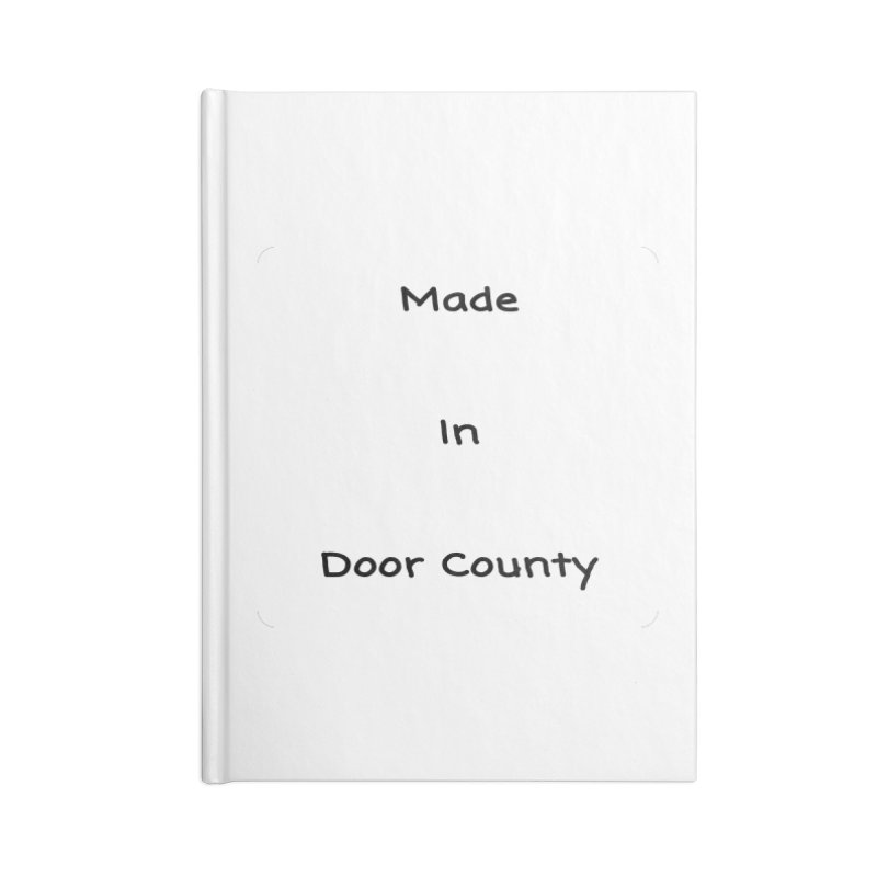 Made in Door County Accessories Blank Journal Notebook by RNF's Artist Shop