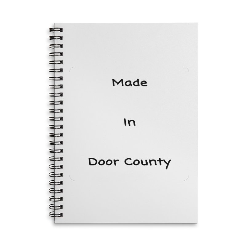 Made in Door County Accessories Lined Spiral Notebook by RNF's Artist Shop
