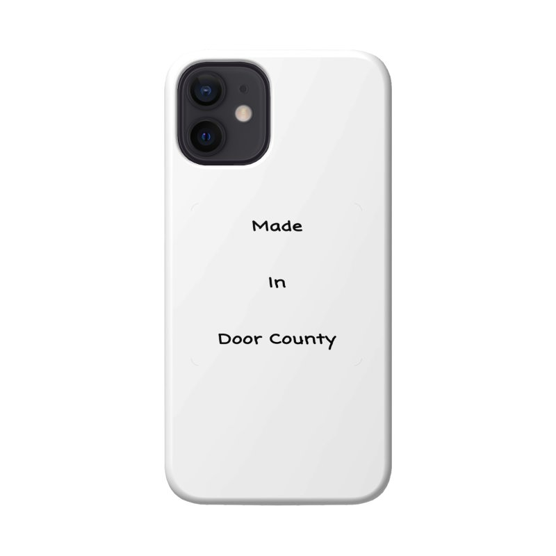 Made in Door County Accessories Phone Case by RNF's Artist Shop