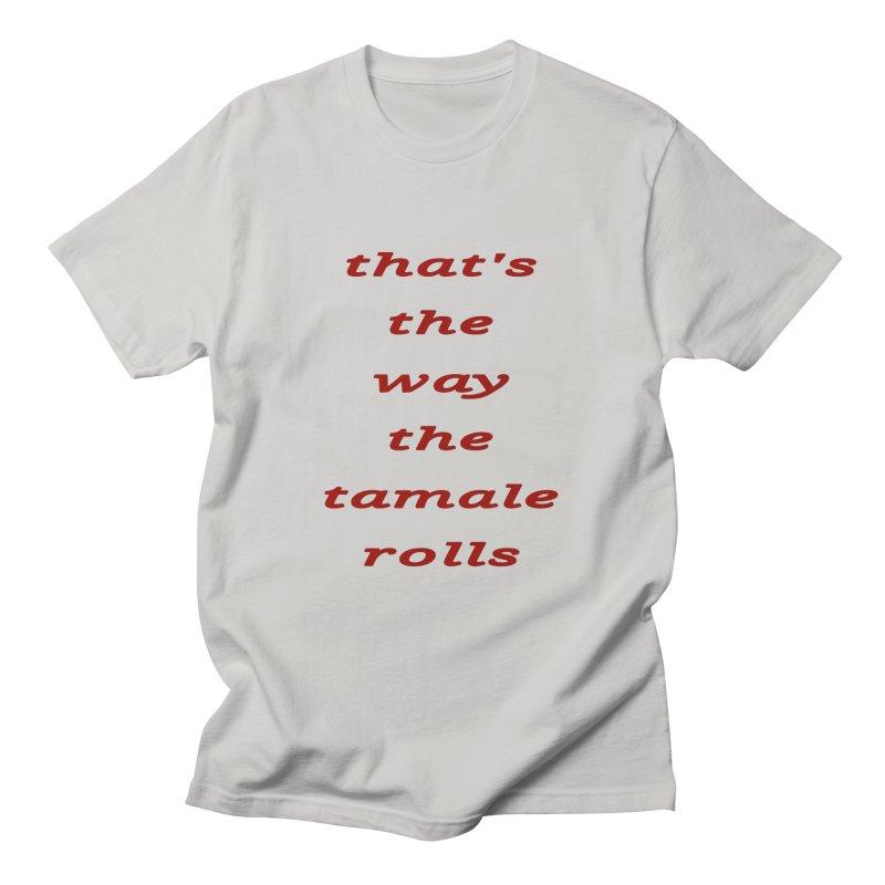 Tamale Men's T-Shirt by RNF's Artist Shop