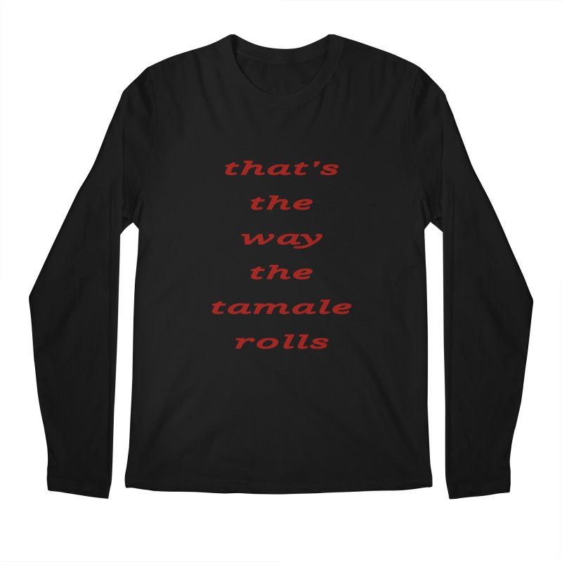 Tamale Men's Longsleeve T-Shirt by RNF's Artist Shop