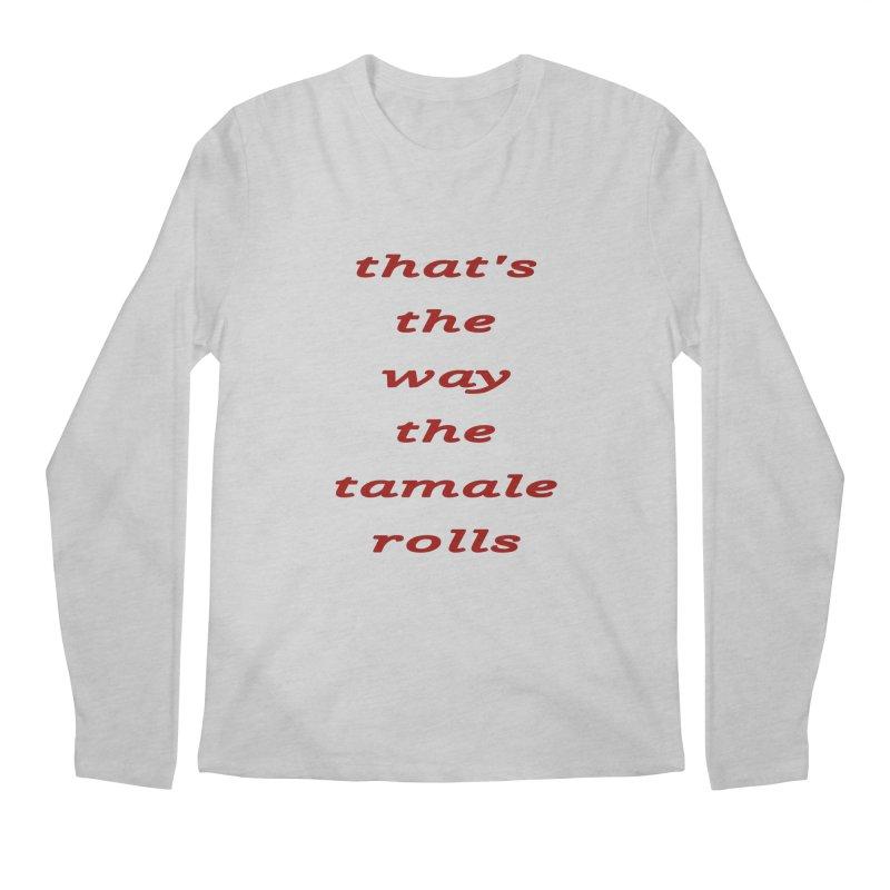 Tamale Men's Regular Longsleeve T-Shirt by RNF's Artist Shop