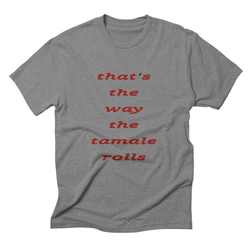 Tamale Men's Triblend T-Shirt by RNF's Artist Shop