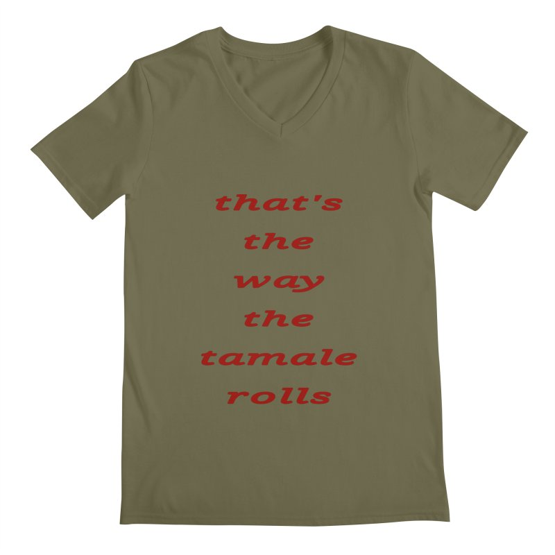 Tamale Men's Regular V-Neck by RNF's Artist Shop