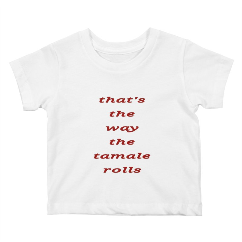 Tamale Kids Baby T-Shirt by RNF's Artist Shop