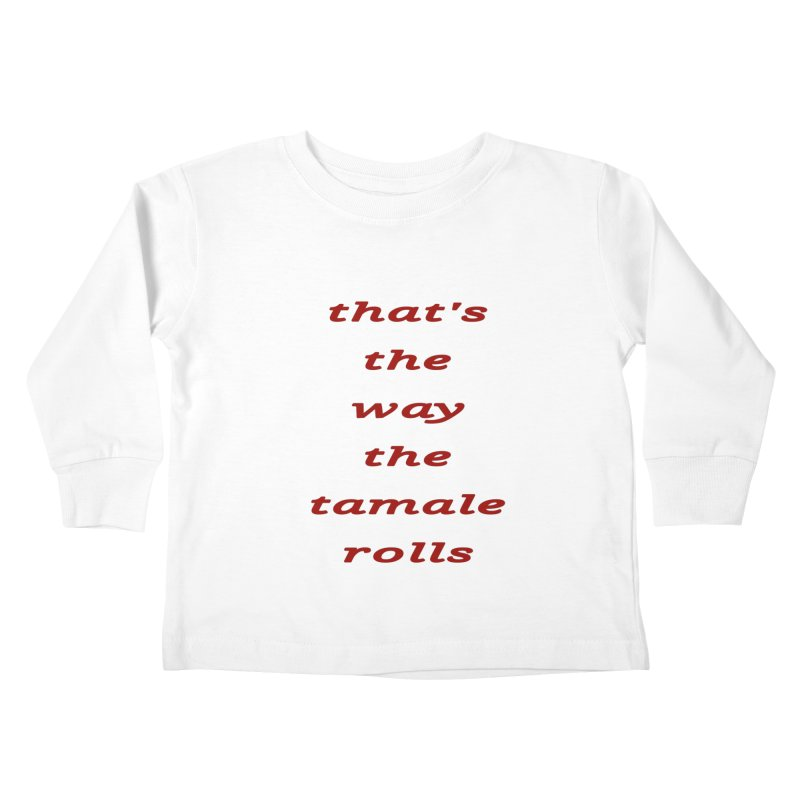 Tamale Kids Toddler Longsleeve T-Shirt by RNF's Artist Shop