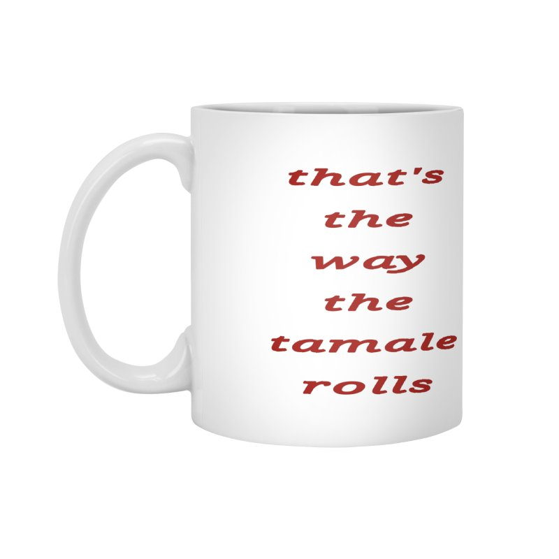 Tamale Accessories Mug by RNF's Artist Shop