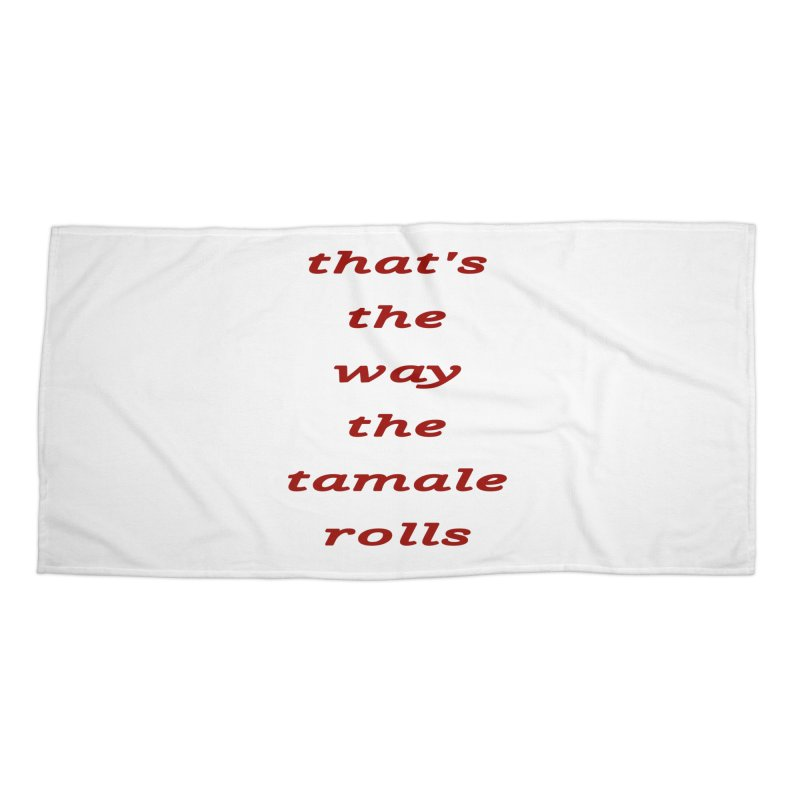 Tamale Accessories Beach Towel by RNF's Artist Shop