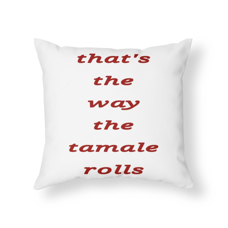 Tamale Home Throw Pillow by RNF's Artist Shop