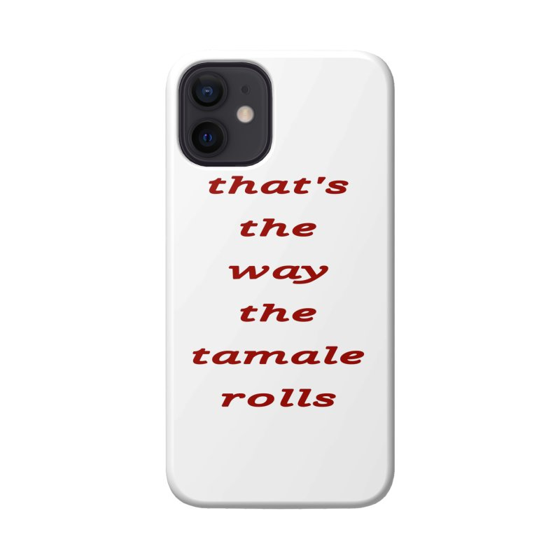 Tamale Accessories Phone Case by RNF's Artist Shop